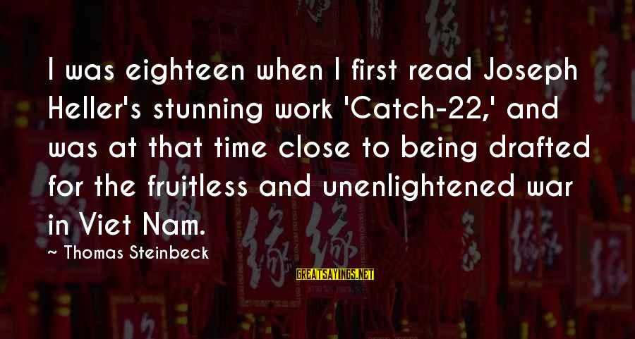 Being Eighteen Sayings By Thomas Steinbeck: I was eighteen when I first read Joseph Heller's stunning work 'Catch-22,' and was at