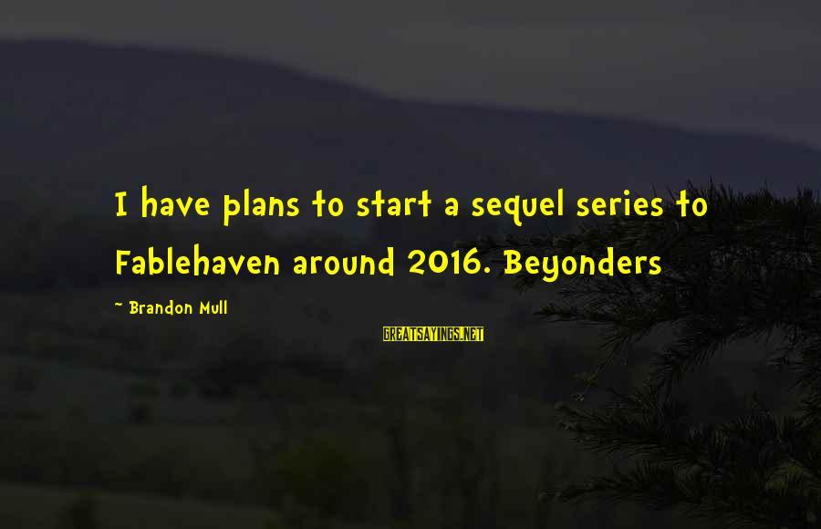 Being Engaged To Be Married Sayings By Brandon Mull: I have plans to start a sequel series to Fablehaven around 2016. Beyonders