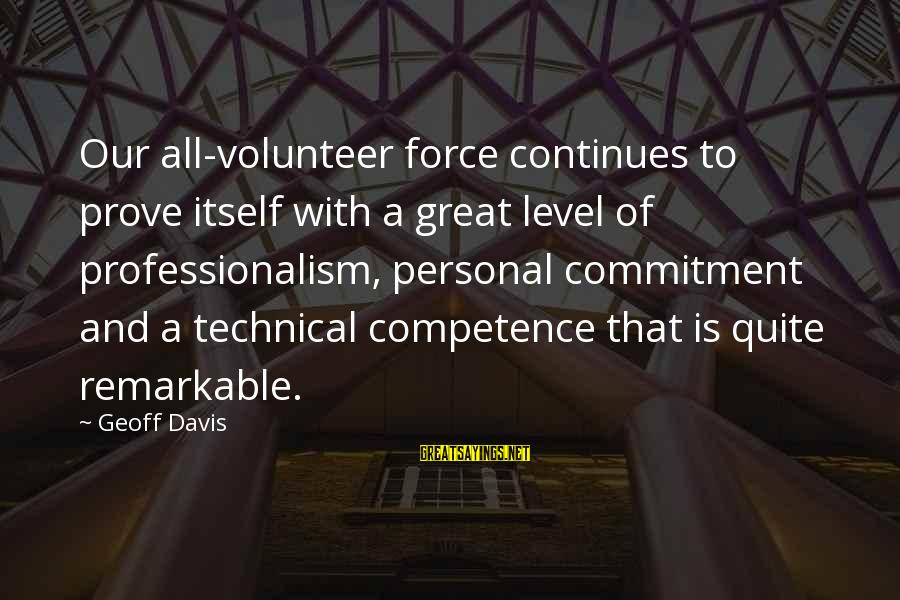 Being Engaged To Be Married Sayings By Geoff Davis: Our all-volunteer force continues to prove itself with a great level of professionalism, personal commitment