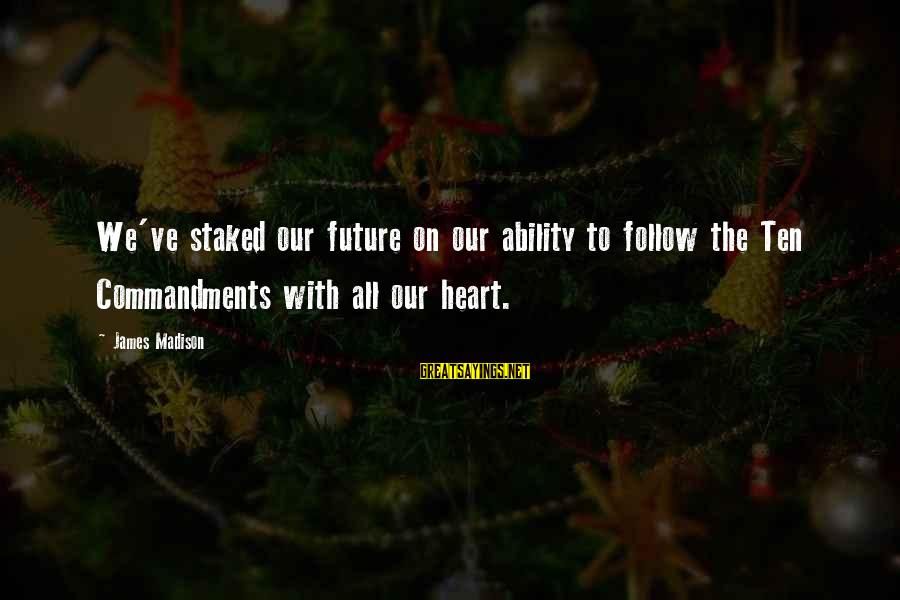 Being Engaged To Be Married Sayings By James Madison: We've staked our future on our ability to follow the Ten Commandments with all our