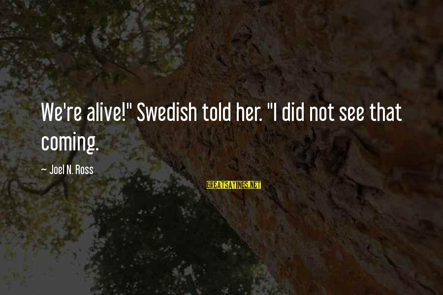 "Being Engaged To Be Married Sayings By Joel N. Ross: We're alive!"" Swedish told her. ""I did not see that coming."