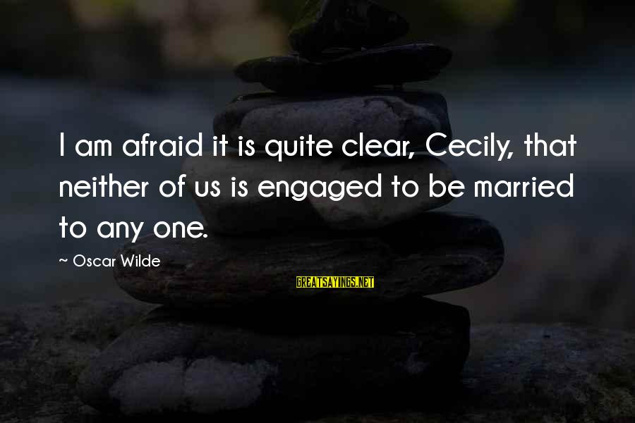 Being Engaged To Be Married Sayings By Oscar Wilde: I am afraid it is quite clear, Cecily, that neither of us is engaged to