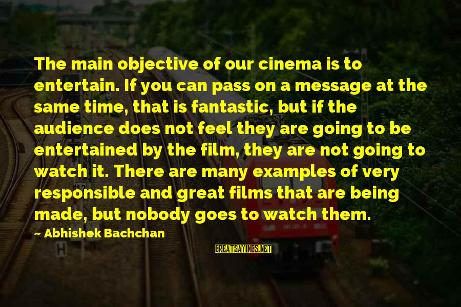 Being Entertained Sayings By Abhishek Bachchan: The main objective of our cinema is to entertain. If you can pass on a