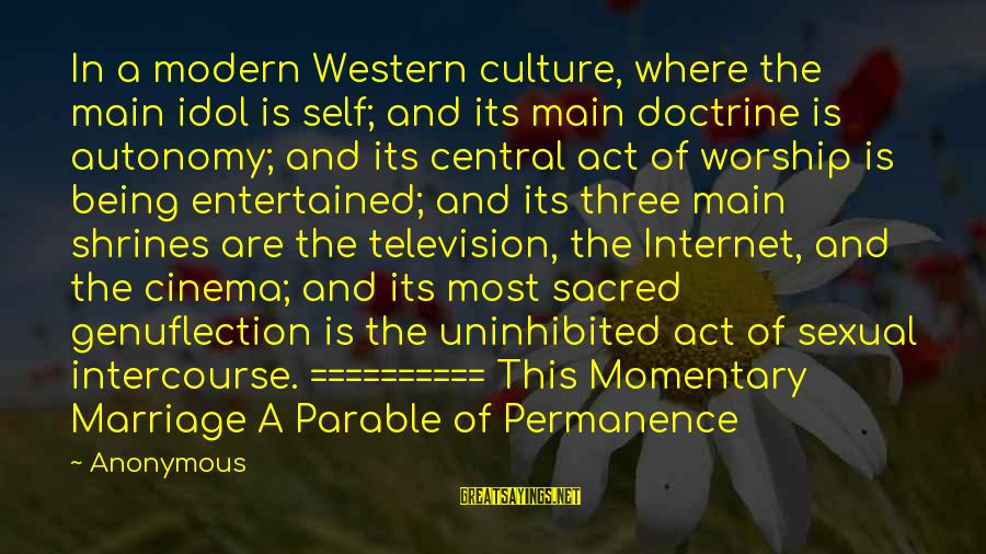Being Entertained Sayings By Anonymous: In a modern Western culture, where the main idol is self; and its main doctrine