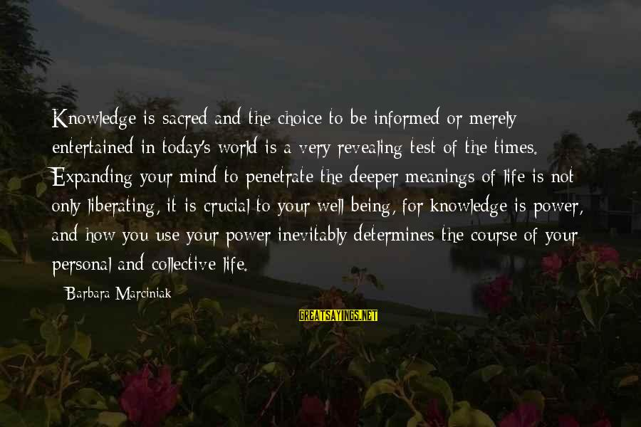 Being Entertained Sayings By Barbara Marciniak: Knowledge is sacred and the choice to be informed or merely entertained in today's world