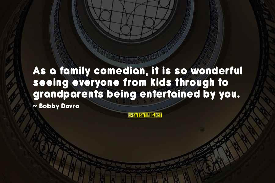 Being Entertained Sayings By Bobby Davro: As a family comedian, it is so wonderful seeing everyone from kids through to grandparents