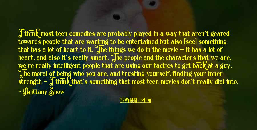 Being Entertained Sayings By Brittany Snow: I think most teen comedies are probably played in a way that aren't geared towards