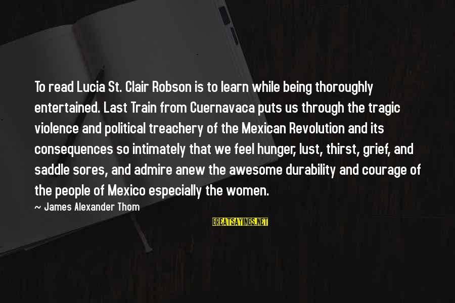 Being Entertained Sayings By James Alexander Thom: To read Lucia St. Clair Robson is to learn while being thoroughly entertained. Last Train