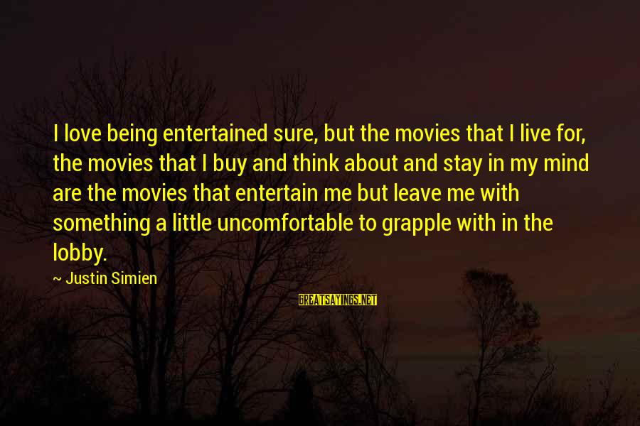 Being Entertained Sayings By Justin Simien: I love being entertained sure, but the movies that I live for, the movies that