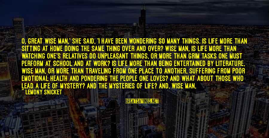 Being Entertained Sayings By Lemony Snicket: O, great wise man,' she said, 'I have been wondering so many things. Is life