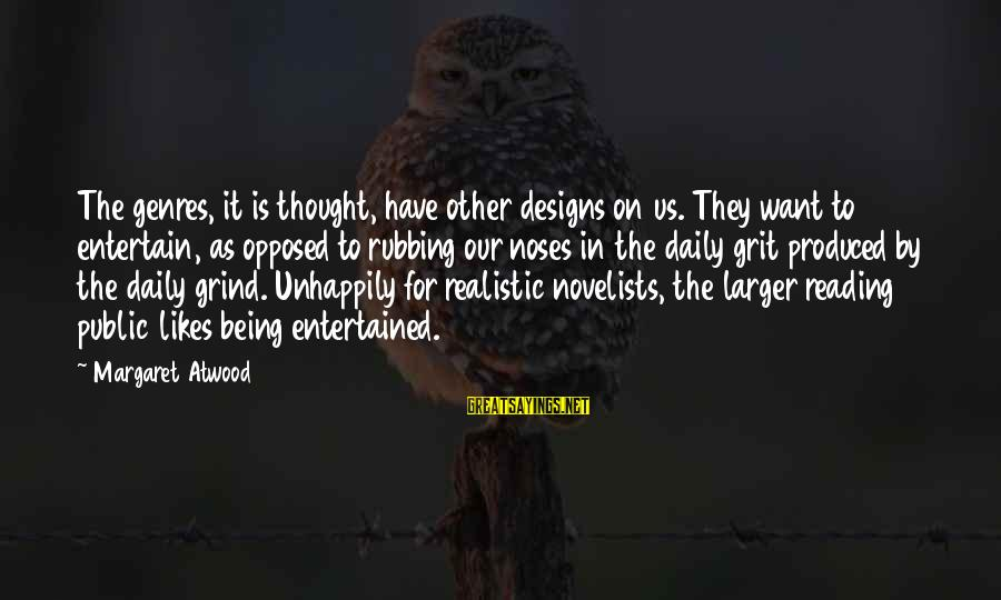 Being Entertained Sayings By Margaret Atwood: The genres, it is thought, have other designs on us. They want to entertain, as