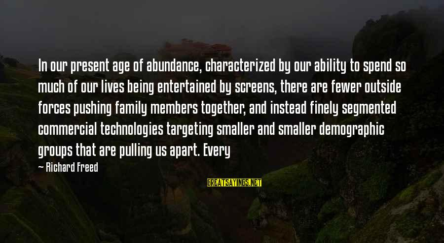 Being Entertained Sayings By Richard Freed: In our present age of abundance, characterized by our ability to spend so much of