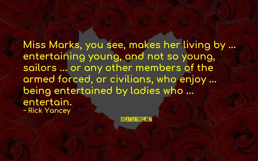 Being Entertained Sayings By Rick Yancey: Miss Marks, you see, makes her living by ... entertaining young, and not so young,