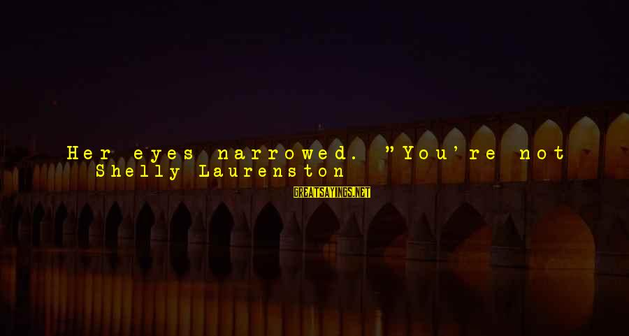 """Being Entertained Sayings By Shelly Laurenston: Her eyes narrowed. """"You're not going to kill me, skin me, and wear my head"""