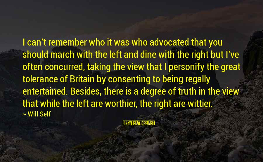 Being Entertained Sayings By Will Self: I can't remember who it was who advocated that you should march with the left
