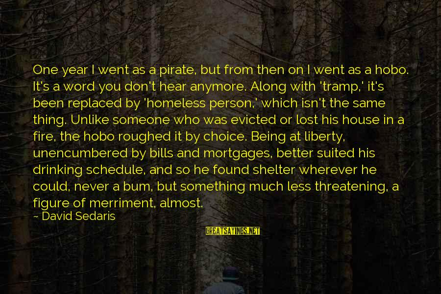 Being Evicted Sayings By David Sedaris: One year I went as a pirate, but from then on I went as a
