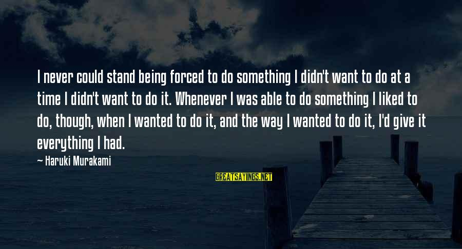 Being Forced To Give Up Sayings By Haruki Murakami: I never could stand being forced to do something I didn't want to do at