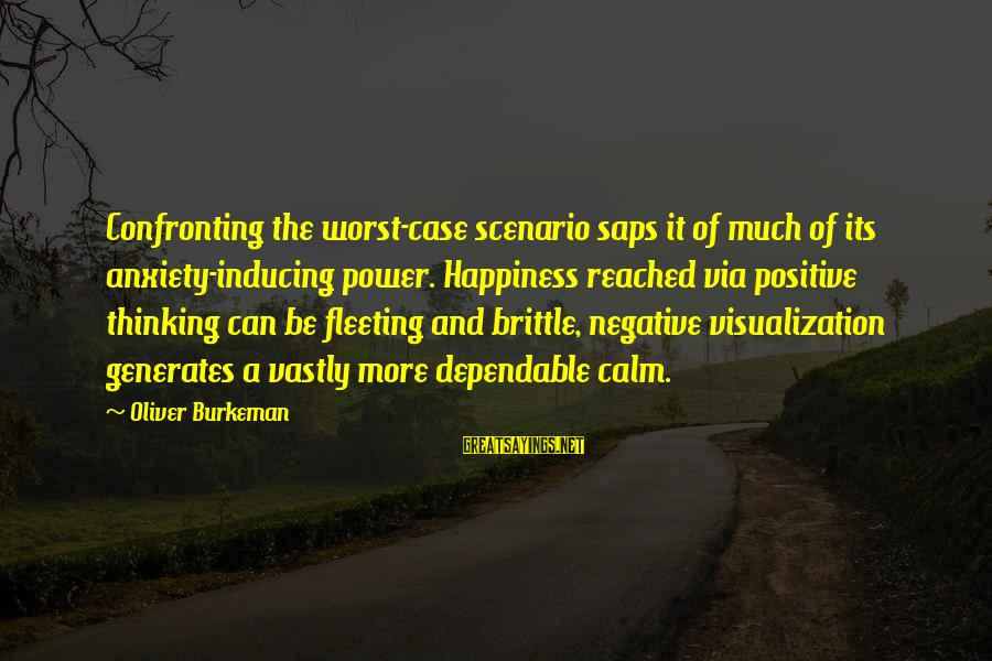 Being Funny With Friends Sayings By Oliver Burkeman: Confronting the worst-case scenario saps it of much of its anxiety-inducing power. Happiness reached via