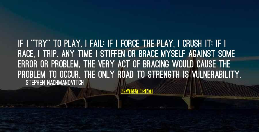 "Being Funny With Friends Sayings By Stephen Nachmanovitch: If I ""try"" to play, I fail; if I force the play, I crush it;"
