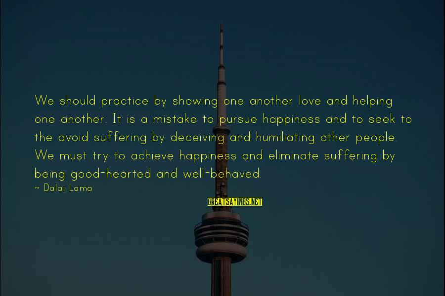 Being Good Hearted Sayings By Dalai Lama: We should practice by showing one another love and helping one another. It is a