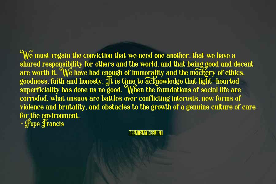 Being Good Hearted Sayings By Pope Francis: We must regain the conviction that we need one another, that we have a shared