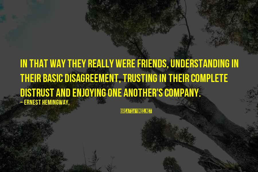 Being Happy Facebook Sayings By Ernest Hemingway,: In that way they really were friends, understanding in their basic disagreement, trusting in their