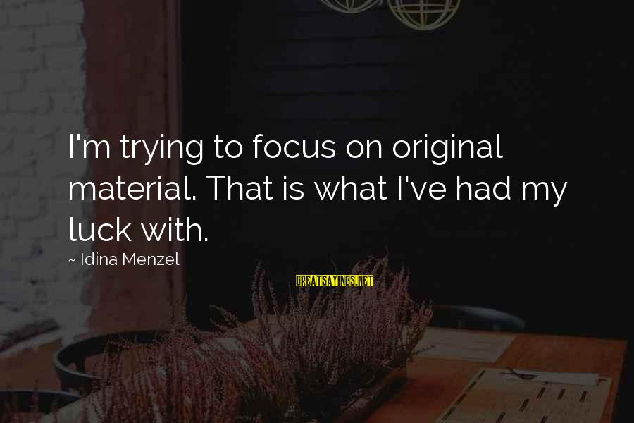 Being Happy Facebook Sayings By Idina Menzel: I'm trying to focus on original material. That is what I've had my luck with.