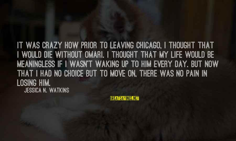 Being Happy Not Depressed Sayings By Jessica N. Watkins: It was crazy how prior to leaving Chicago, I thought that I would die without