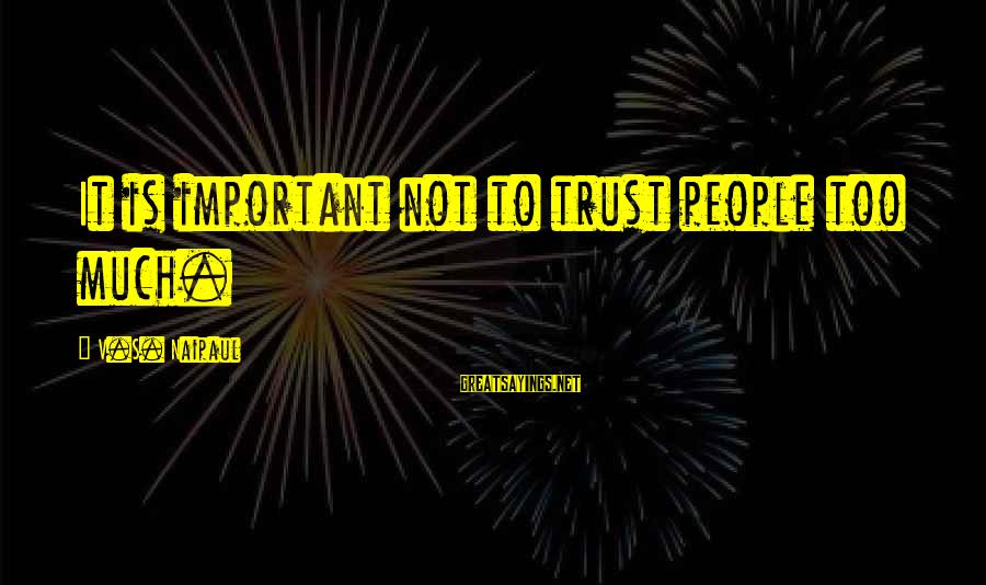 Being Happy When You Talk To Him Sayings By V.S. Naipaul: It is important not to trust people too much.