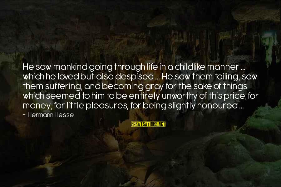 Being Honoured Sayings By Hermann Hesse: He saw mankind going through life in a childlike manner ... which he loved but