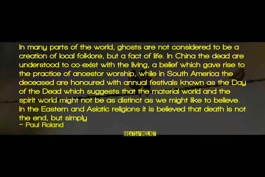 Being Honoured Sayings By Paul Roland: In many parts of the world, ghosts are not considered to be a creation of
