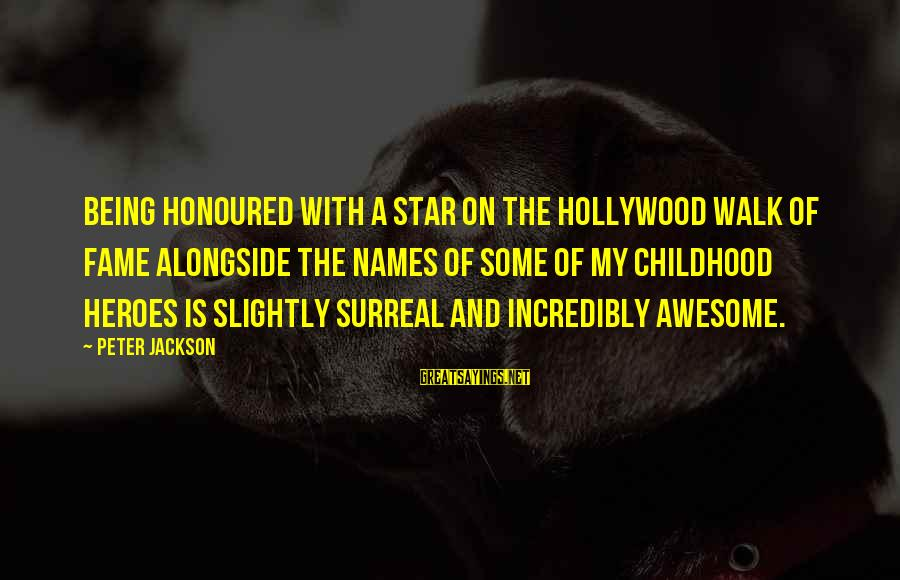 Being Honoured Sayings By Peter Jackson: Being honoured with a star on the Hollywood Walk of Fame alongside the names of