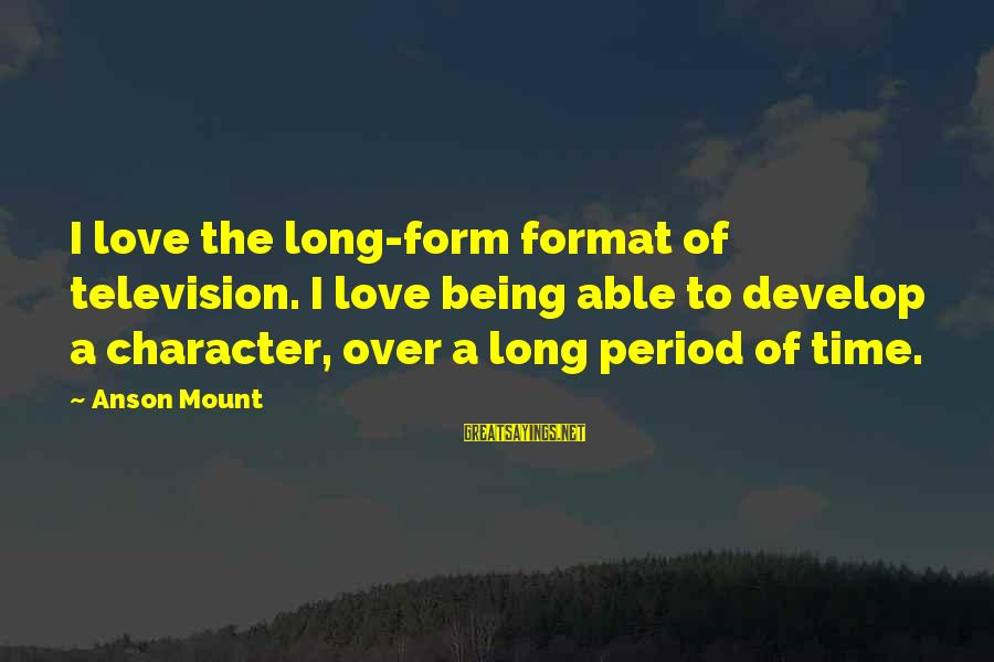 Being In Love For A Long Time Sayings By Anson Mount: I love the long-form format of television. I love being able to develop a character,