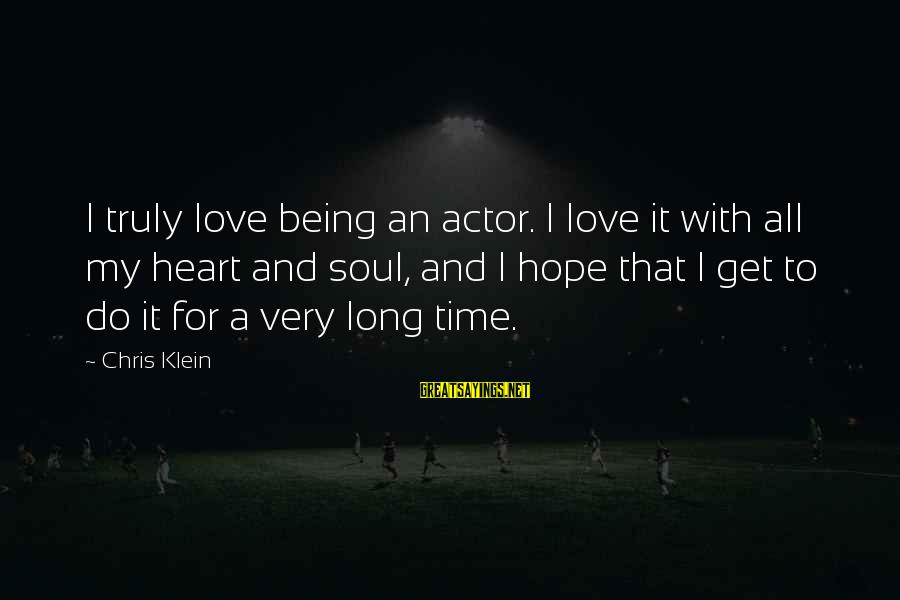 Being In Love For A Long Time Sayings By Chris Klein: I truly love being an actor. I love it with all my heart and soul,