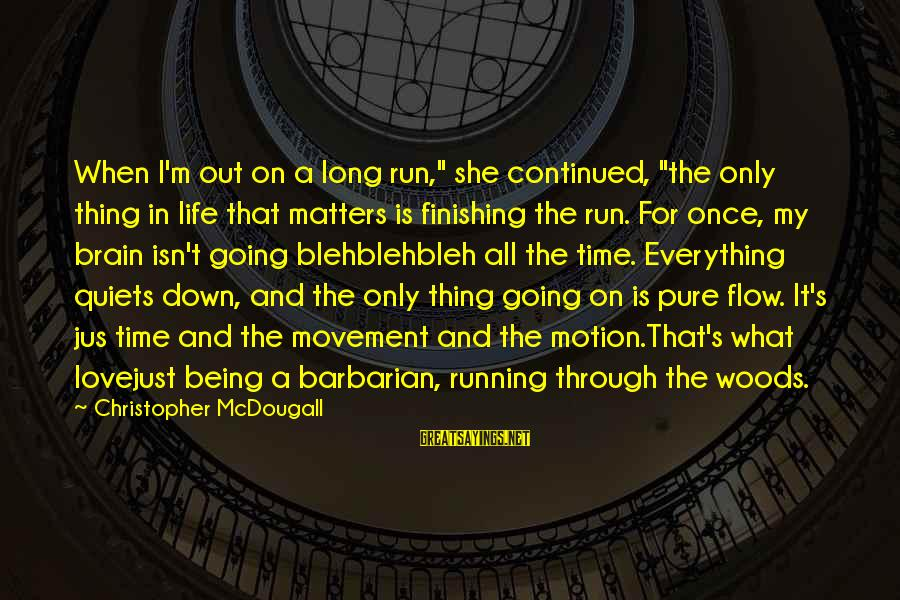 """Being In Love For A Long Time Sayings By Christopher McDougall: When I'm out on a long run,"""" she continued, """"the only thing in life that"""