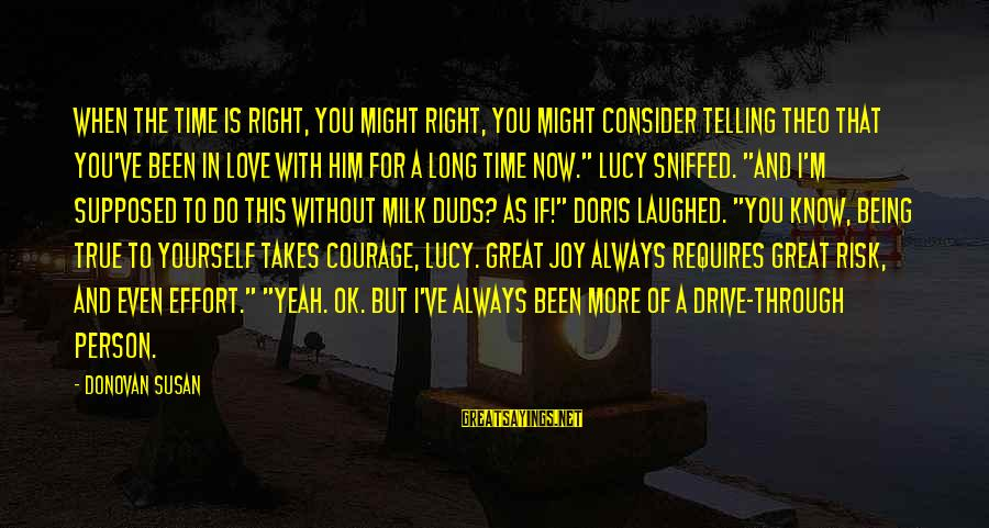 Being In Love For A Long Time Sayings By Donovan Susan: When the time is right, you might right, you might consider telling Theo that you've