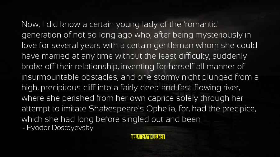 Being In Love For A Long Time Sayings By Fyodor Dostoyevsky: Now, I did know a certain young lady of the 'romantic' generation of not so