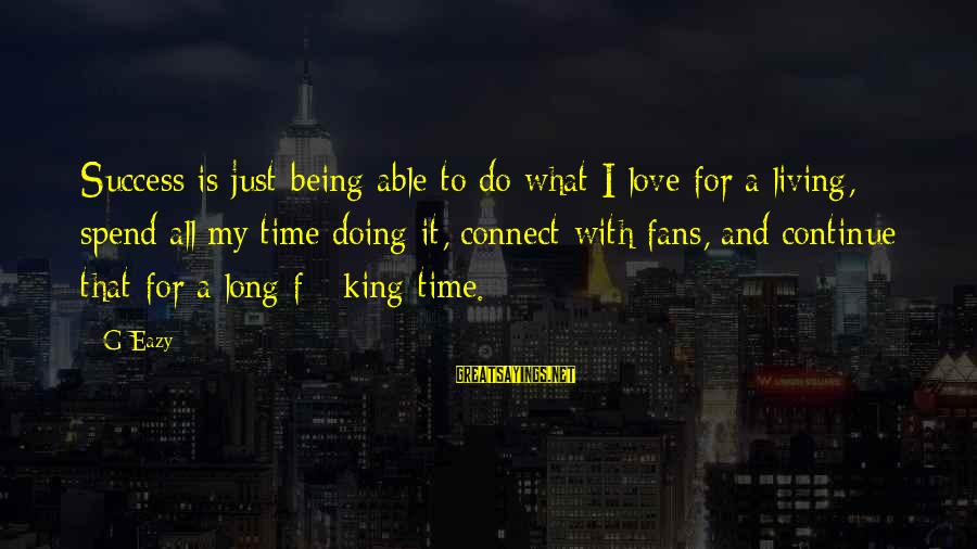 Being In Love For A Long Time Sayings By G-Eazy: Success is just being able to do what I love for a living, spend all