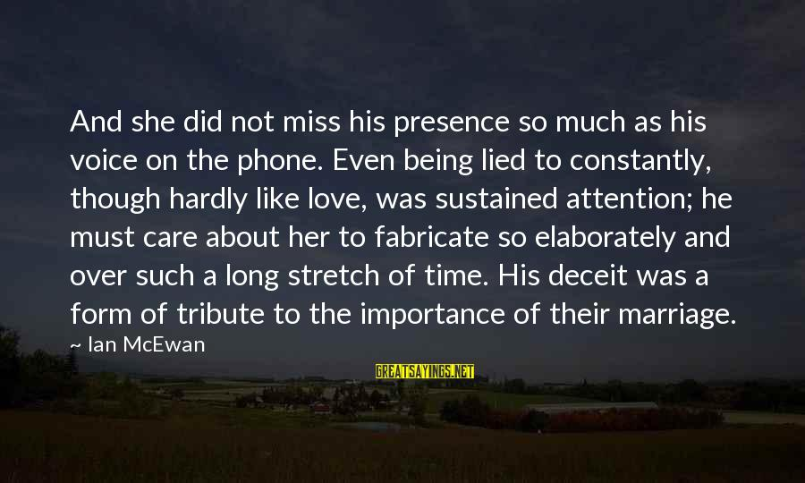 Being In Love For A Long Time Sayings By Ian McEwan: And she did not miss his presence so much as his voice on the phone.