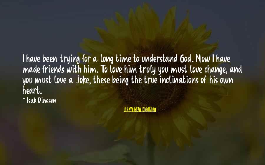 Being In Love For A Long Time Sayings By Isak Dinesen: I have been trying for a long time to understand God. Now I have made