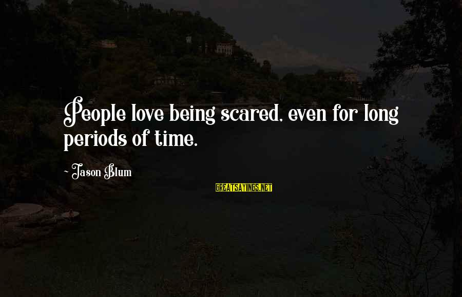 Being In Love For A Long Time Sayings By Jason Blum: People love being scared, even for long periods of time.