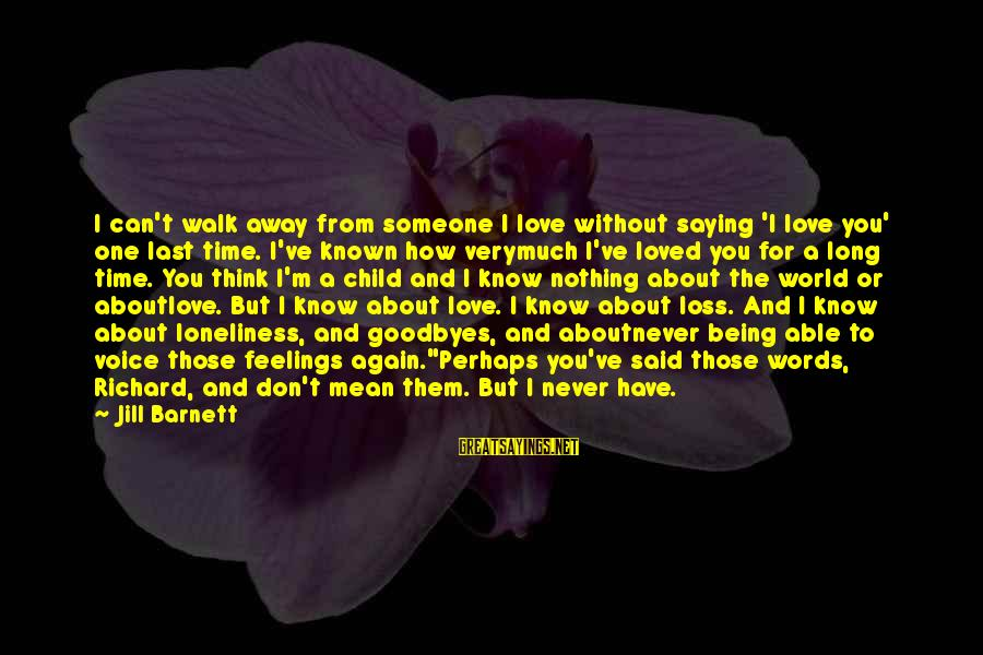 Being In Love For A Long Time Sayings By Jill Barnett: I can't walk away from someone I love without saying 'I love you' one last