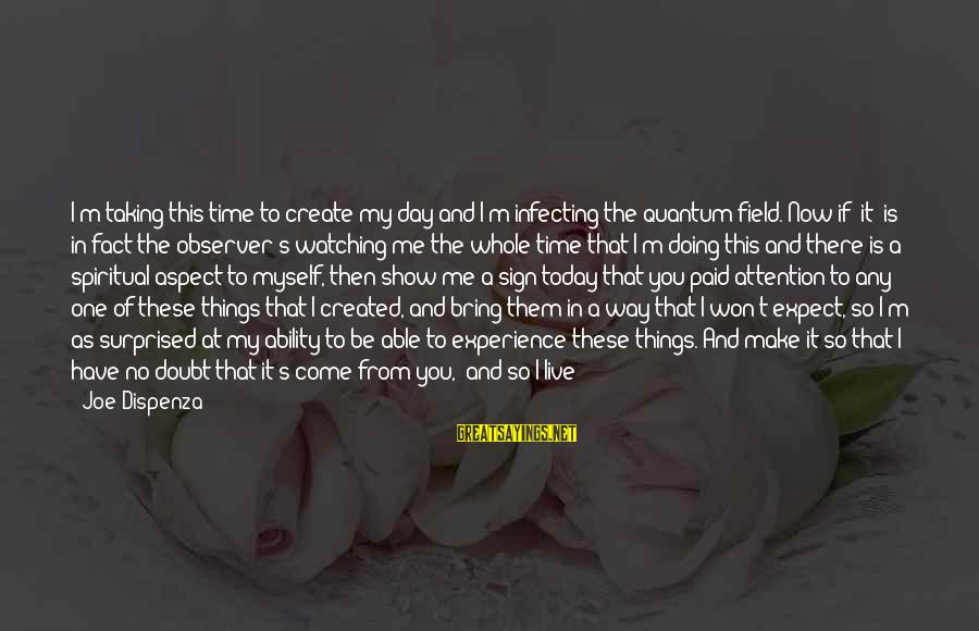 Being In Love For A Long Time Sayings By Joe Dispenza: I'm taking this time to create my day and I'm infecting the quantum field. Now