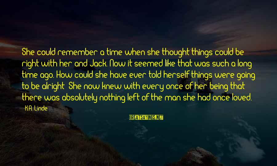 Being In Love For A Long Time Sayings By K.A. Linde: She could remember a time when she thought things could be right with her and