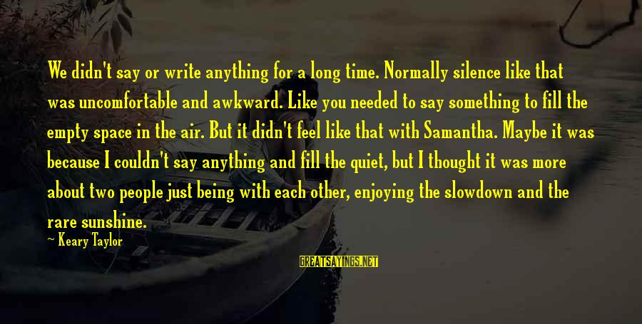 Being In Love For A Long Time Sayings By Keary Taylor: We didn't say or write anything for a long time. Normally silence like that was