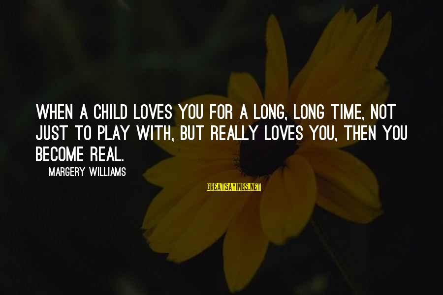 Being In Love For A Long Time Sayings By Margery Williams: When a child loves you for a long, long time, not just to play with,