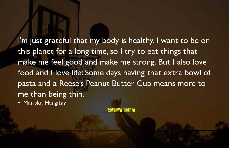 Being In Love For A Long Time Sayings By Mariska Hargitay: I'm just grateful that my body is healthy. I want to be on this planet