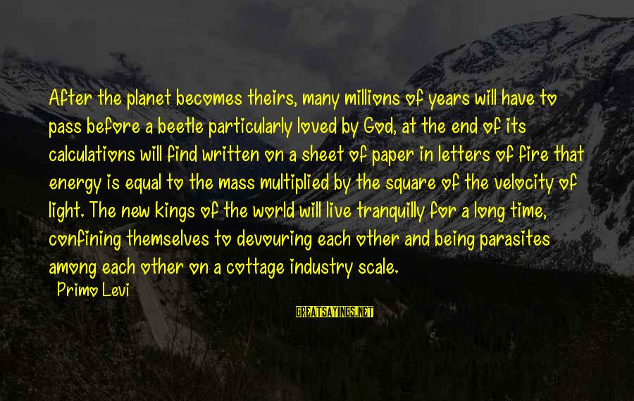 Being In Love For A Long Time Sayings By Primo Levi: After the planet becomes theirs, many millions of years will have to pass before a