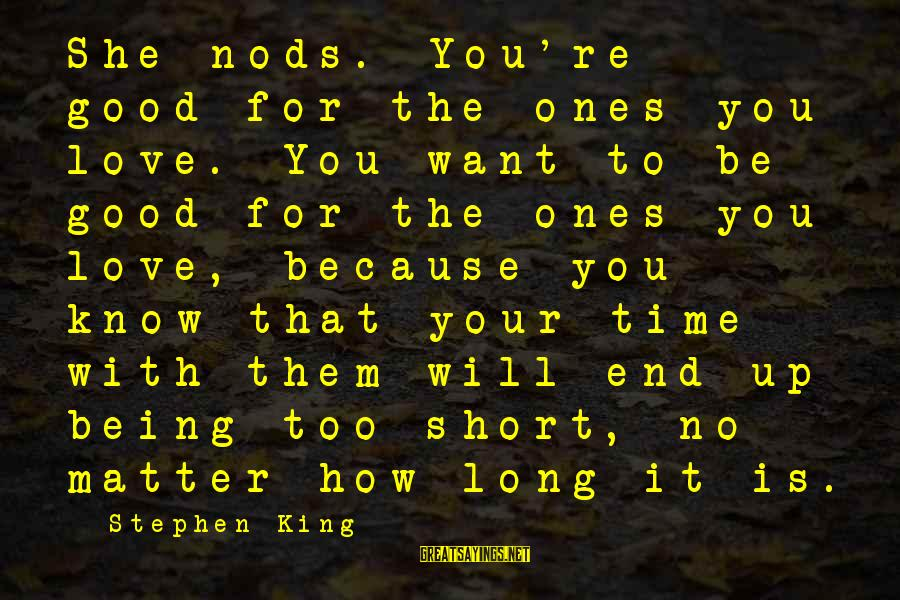 Being In Love For A Long Time Sayings By Stephen King: She nods. You're good for the ones you love. You want to be good for
