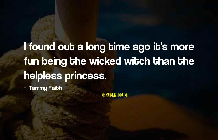 Being In Love For A Long Time Sayings By Tammy Faith: I found out a long time ago it's more fun being the wicked witch than